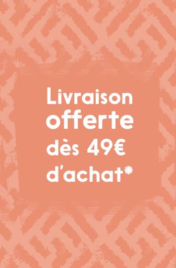 Livraison offerte en France Métropolitaine dès 49€ d'achat